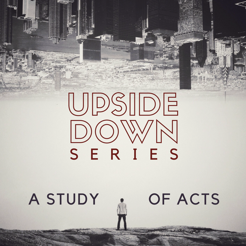 Upside Down Series - A Study of Acts